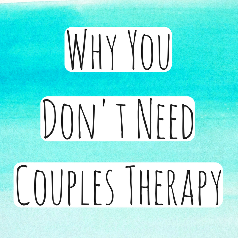 Relationship Blog in Bloominton IL - Why You Don't Need Couples Therapy